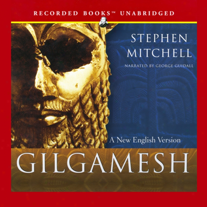 Gilgamesh: A Recent Emglish Version (unabridged)