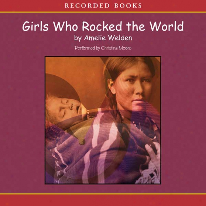 Girls Who Rocked The World: Heroines From Sacagawea To Sheryl Swoopes (unabridged)
