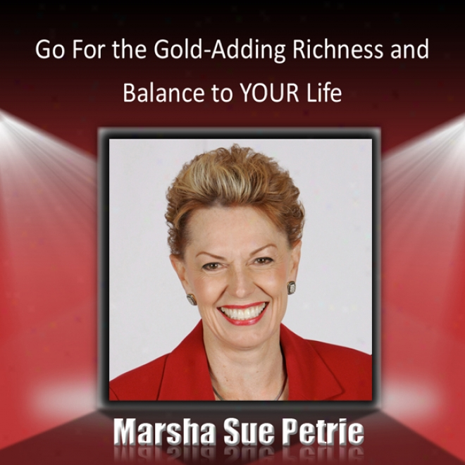 Go For The Gold: Adding Richness And Balance To Your Life (unabridged)