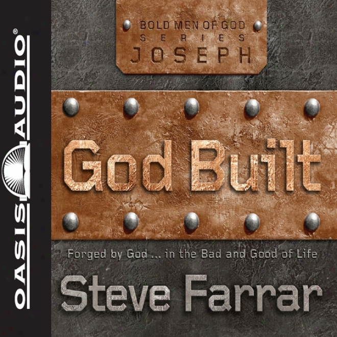God Built: Shaped By God...in The Bad And Good Of Life (unabridged)