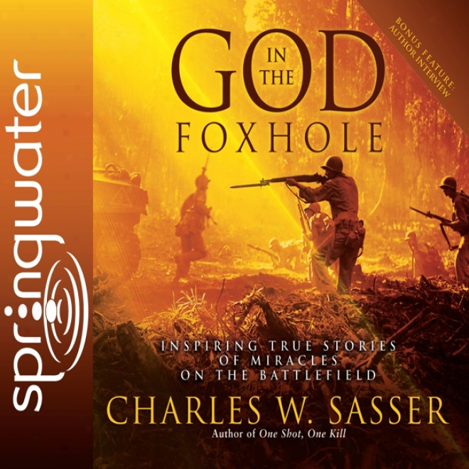 God In The Foxhole: Inspiring True Stories Of Miracles On The Battlefield (unabridged)