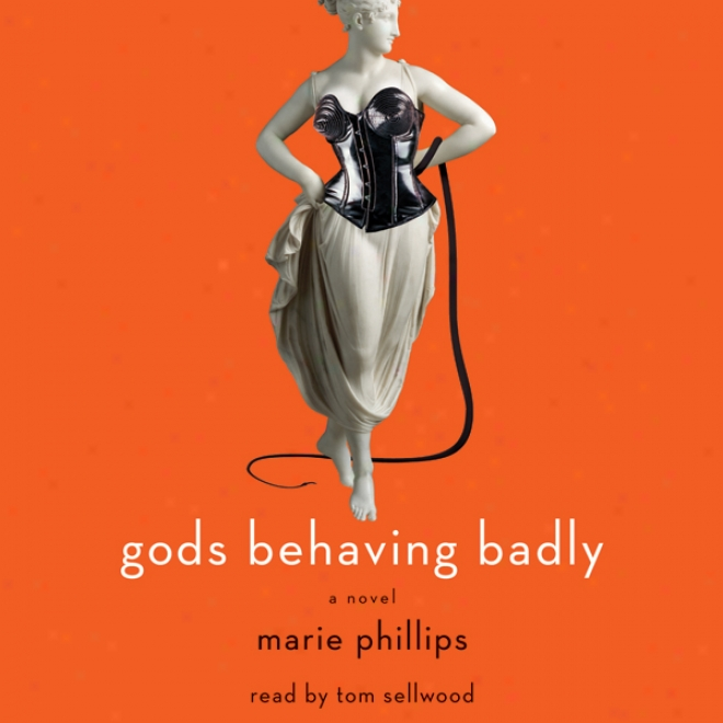 Gods Behaving Badly: A Novel