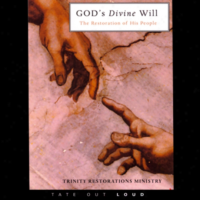 God's Divine Will: The Restoration Of His Persons (unabridged)