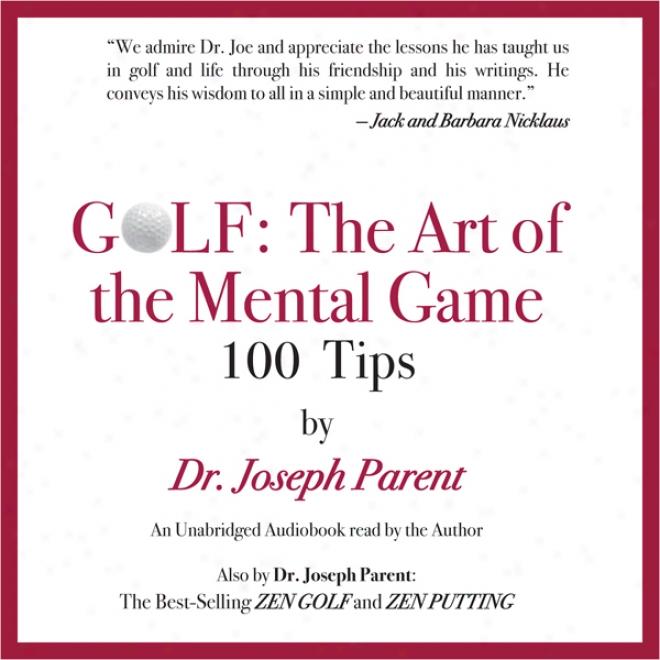 Golf: The ArtO f The Mental Game: 100 Classic Golf Tips (unabridged)