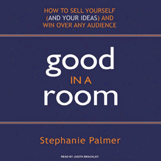 Good In A Room: How To Sell Yourself (and Your Ideas) And Win Over A single one  Audience (unabridged)