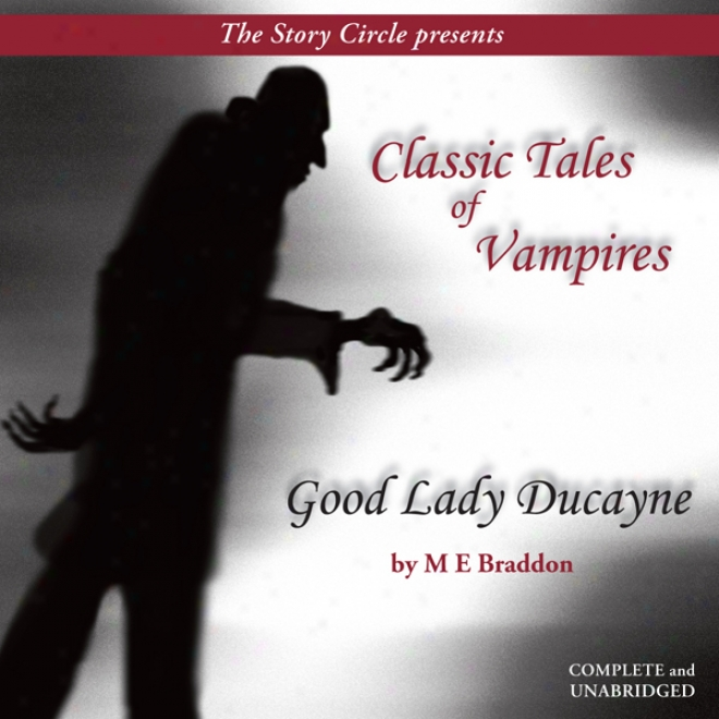 Good Lady Ducayne: Classic Tales Of Vampires (unabridged)