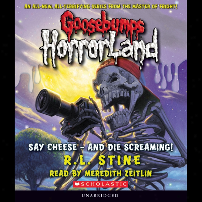 Goosebumps Horrorland, Book 8: Say Cheese - And Die Screaming! (unabridged)