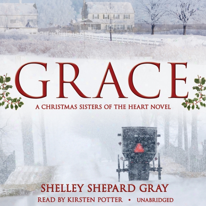 Grace: A Christmas Sisters Of The Love Novel (unabridged)
