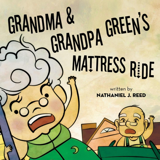 Grandma And Grandpa Green's Mattress Ride (unabridged)