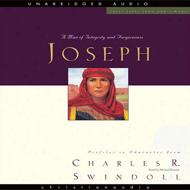 Great Lives: Joseph: A Man Of Integrity And Forgievness (unabridged)