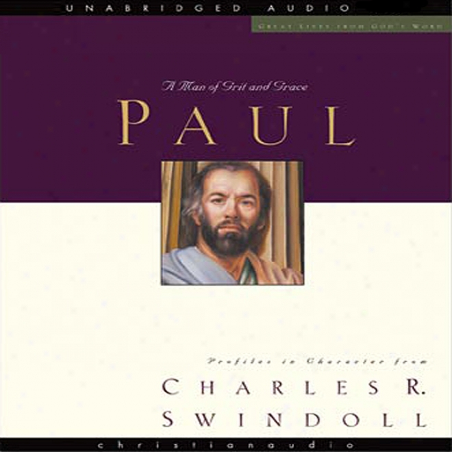 Great Lives: Paul: A Man Of Grac3 And Grit (unabridged)