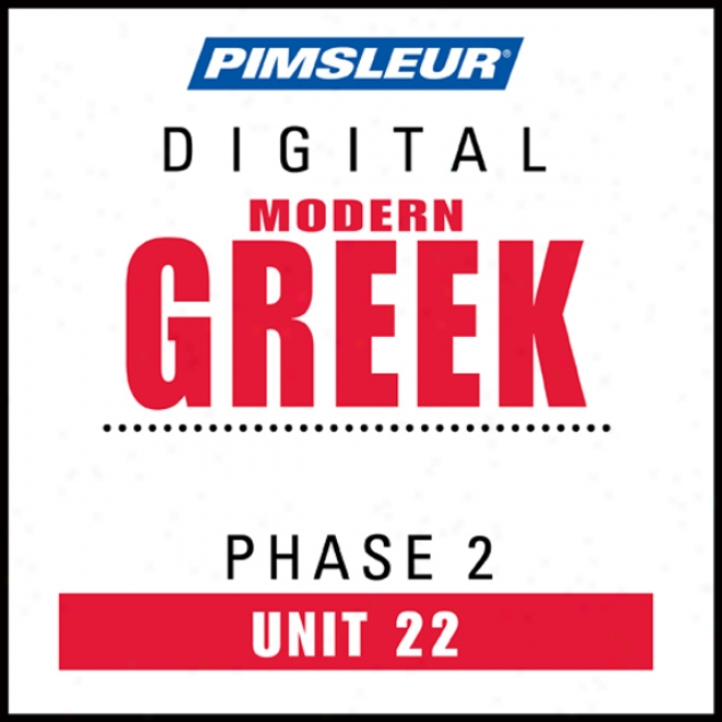 Greek (modern) Phase 2, Unit 22: Learn To Speak And Understand Modern Greek With PimsleurL anguage Programs