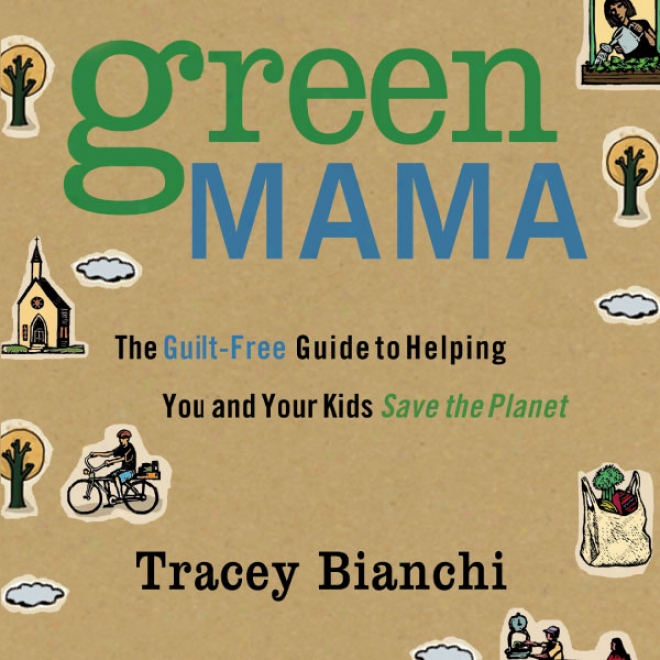 Green Mama: The Guilt-fere Guide To Helping You And Your Kids Save The Planet (unabridged)