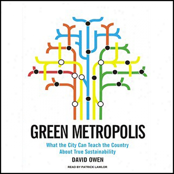 Green Metropolis: What The City Be able to Teach The Country About True Sustainability (unabridged)
