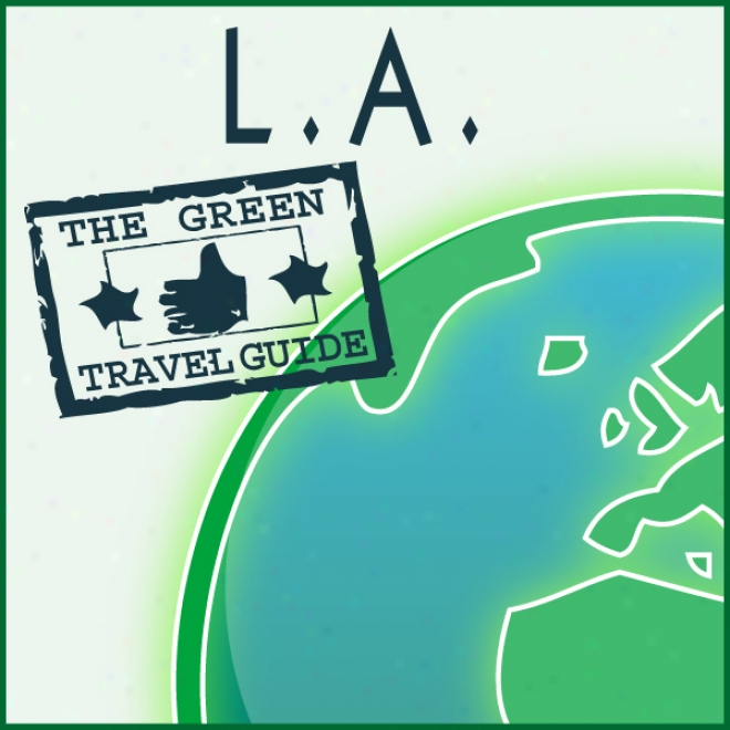 Green Travel Guide: L.a. (unabridged)