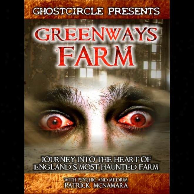 Greenways Farm: Journey Into The Heart Of England's Most Haunted Farm (unabridged)