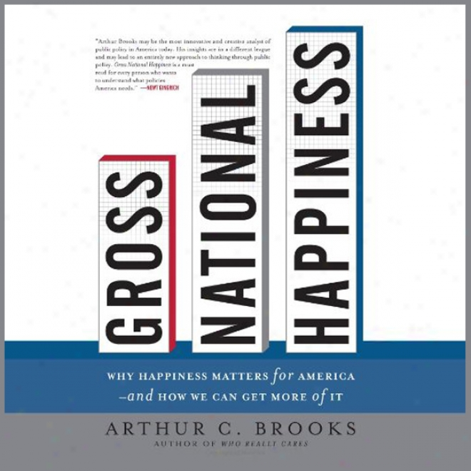Gross Public Happiness: Why Happiness Matters For America And How We Can Get More Of It (unabridged)