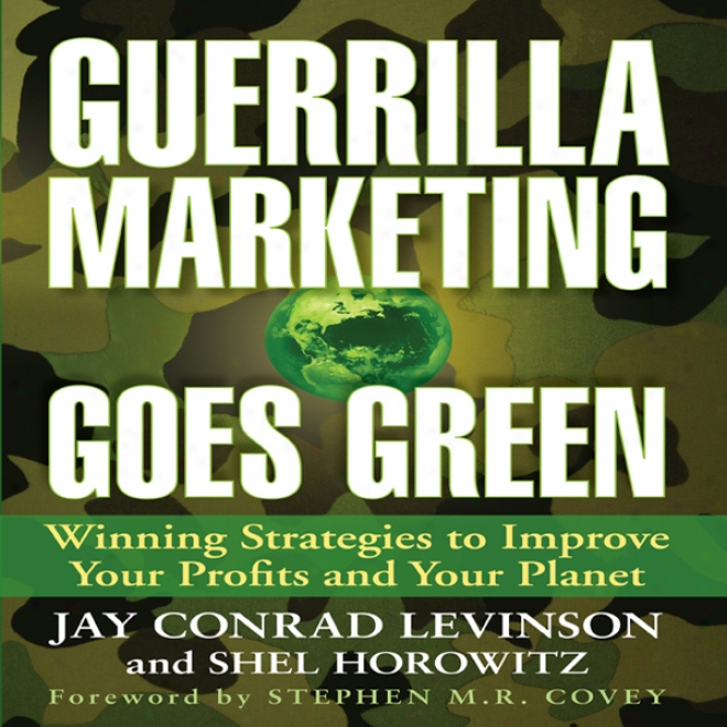 Guerrilla Marketing Goes Green: Winning Strategies To Improve Your Profiys And Your Planet (unabridged)
