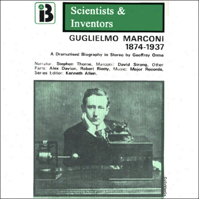 Guglielmo Marconi: The Scientists And Inventors Series (dramatized)