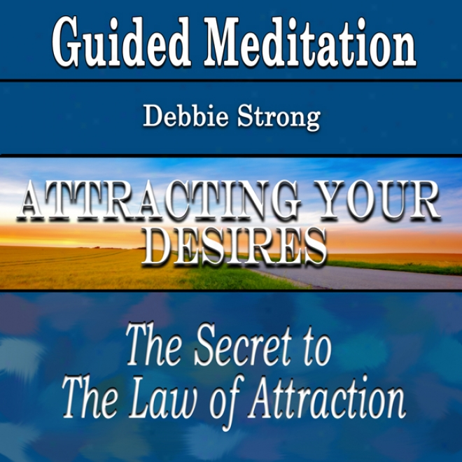 Guided Meditatiln To Attract Your Desires (thr Law Of Attraction, Silent Meditation, Self Help & Wellness)