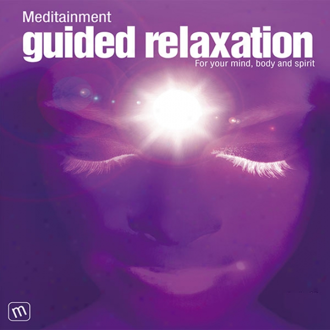Guided Relaxation: For Your Mind, Body, And Spirit (unabridged)