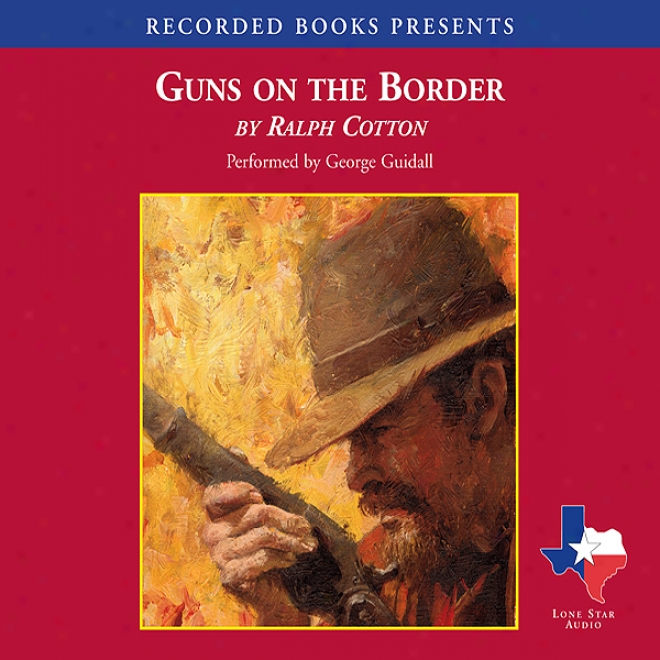 Guns On The Border (unabridged)