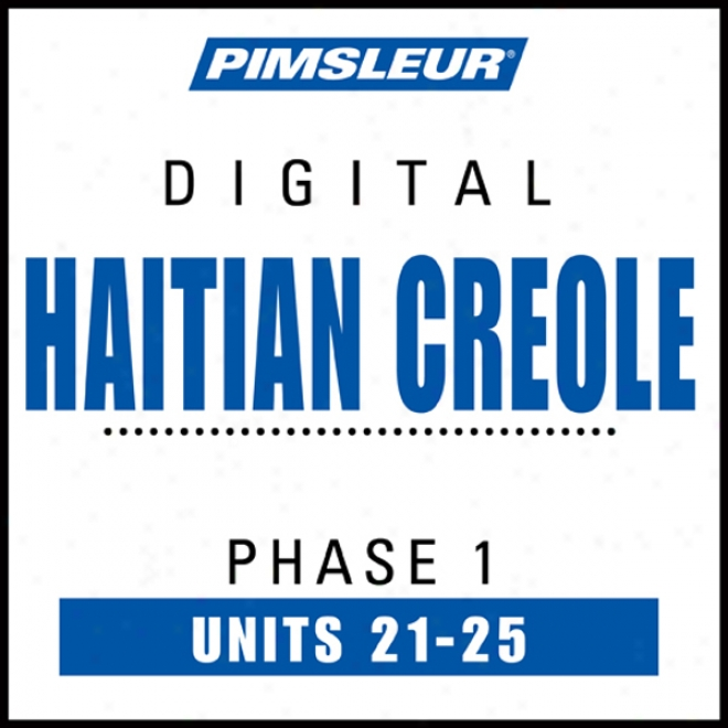Haitian Creole Phase 1, Unit 21-25: Learn To Speak And Understand Haitian Creole With Pimsleur Language Programs
