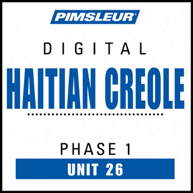Haitian Creole Phase 1, Unit 26: Learn To Talk And Understand Haitian Creole With Pimsleur Language Programs