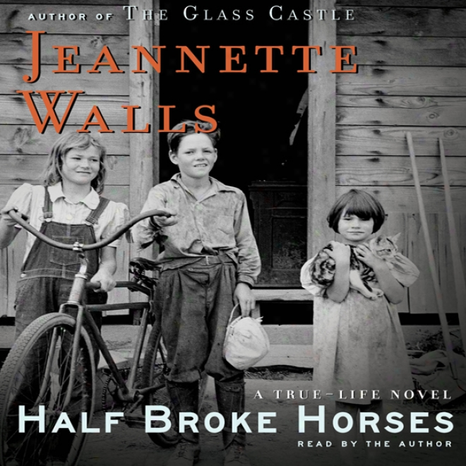 Half Broke Horses: A True-life Novel (unabridged)