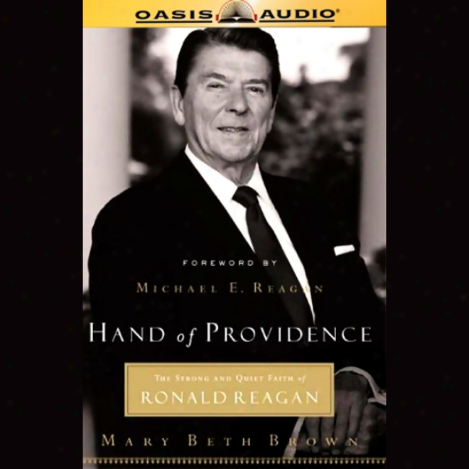 Hand Of Providence: Thd Steong And Quiet Faith Of Ronald Reafan (unabridged)