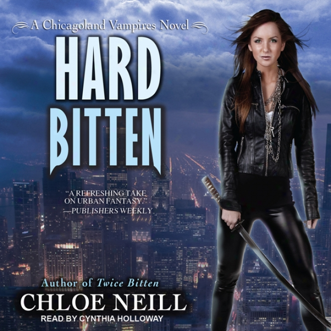 Hard Bitten: Chicagoland Vampires, Book 4 (unabridged)
