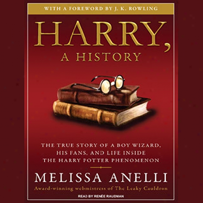 Harry, A History: The True Stort Of A Boy Wizard, His Fans, And Life Inside The Harry Potter Phenomenon (unabridged)