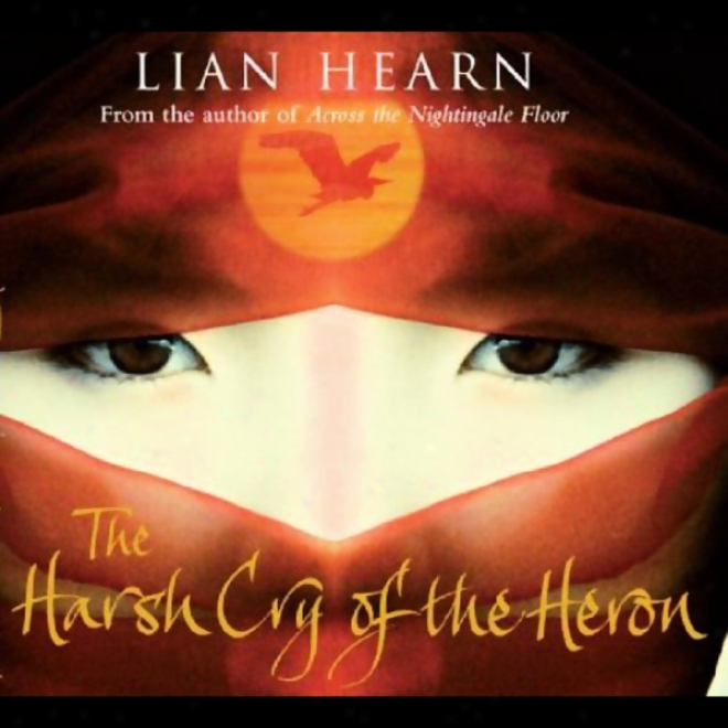 Harsh Cry Of The Heron: The Hold out Tale Of The Otori (unabridged)