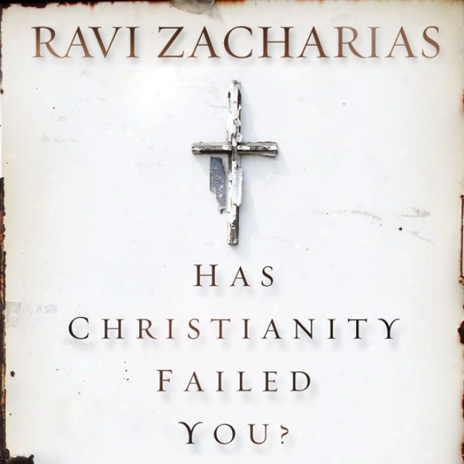 Has Christianity Failed You? (unabridged)