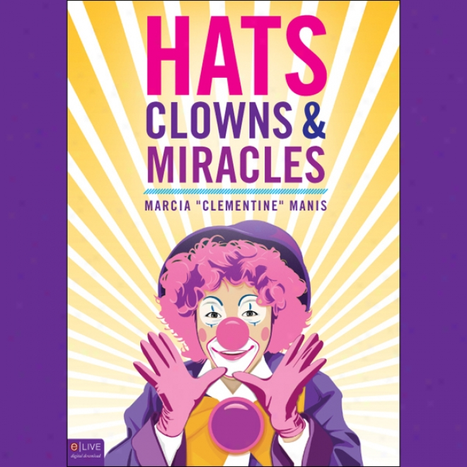 Hats, Clowns, And Miracles