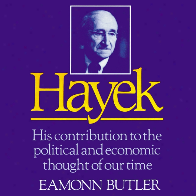 Hayek: His Contribution To The Political And Ecomomic Thought Of Our Time (unabridged)