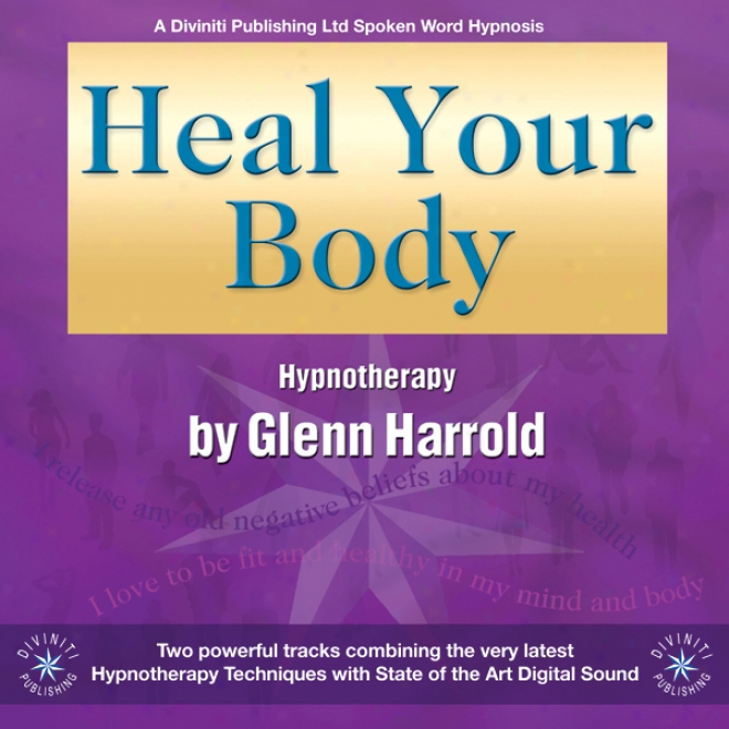 Heal Your Body By Using The Powre Of Your Inclination