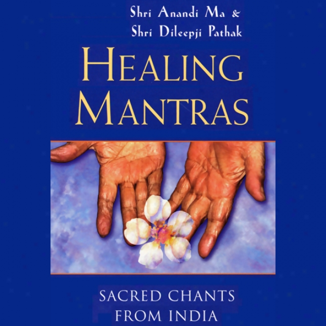 Healing Mantras: Sacrd Chants From India