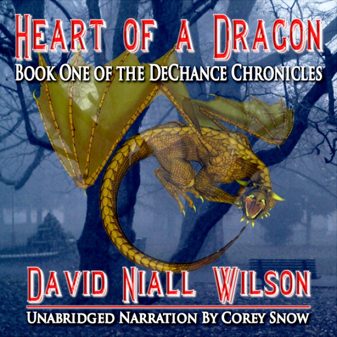 Heart Of A Dragon: Book I Of The Dechance Chronicles (unabridged)