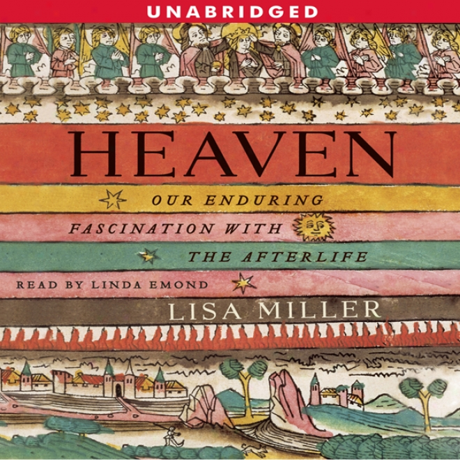 Heaven: Our Enduring Fascination With The Afterlife (unabridged)
