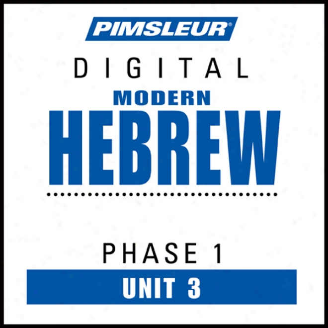 Hebrew Phase 1, Unit 03: Learn To Speak And Understand Hebrew With Pimsleur Language Programs