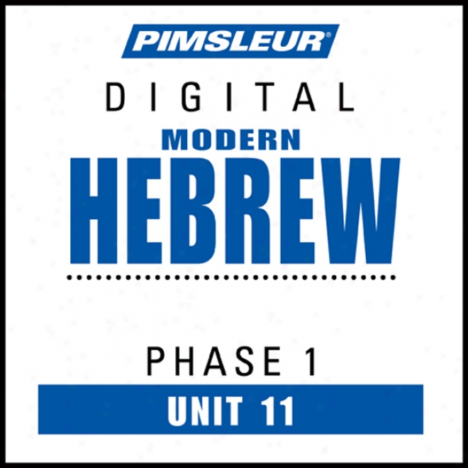 Hebrew Phase 1, Unit 11: Learn To Speak And Understand Hebrew With Pimsleur Speech Programs