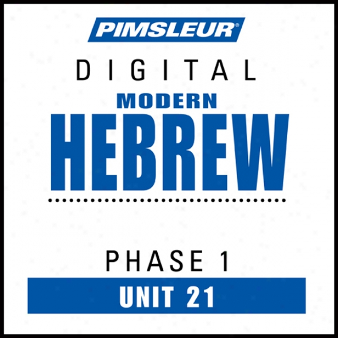 Hebrew Phas3 1, Uni 21: Learn Tp Speak And Understand Hebrew With Pimsleur Language Programs