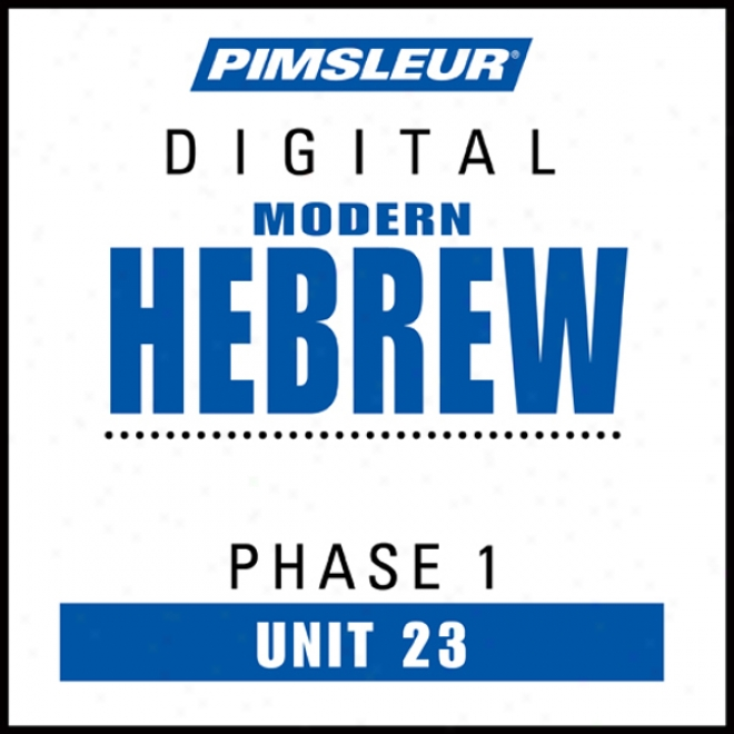 Hebrew Phase 1, Unit 23: Learn To Speak And Understand Hebrew With Pimsler Language Programs