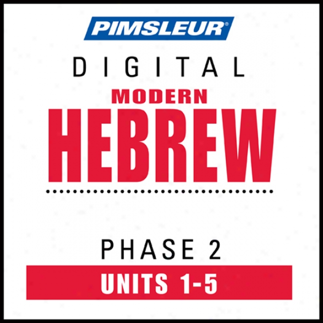 Hebrew Phase 2, Unit 01-05: Learn To Spezk And Understand Hebrew With Pimsleur Language Programs