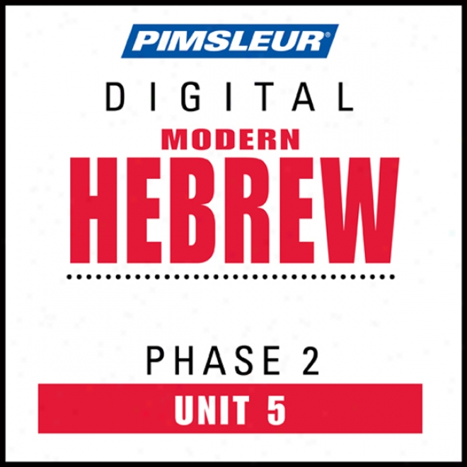 Hebrew Phase 2, Unit 05: Be informed of To Speak And Understand Hebrew Through  Pimsleur Language Programs