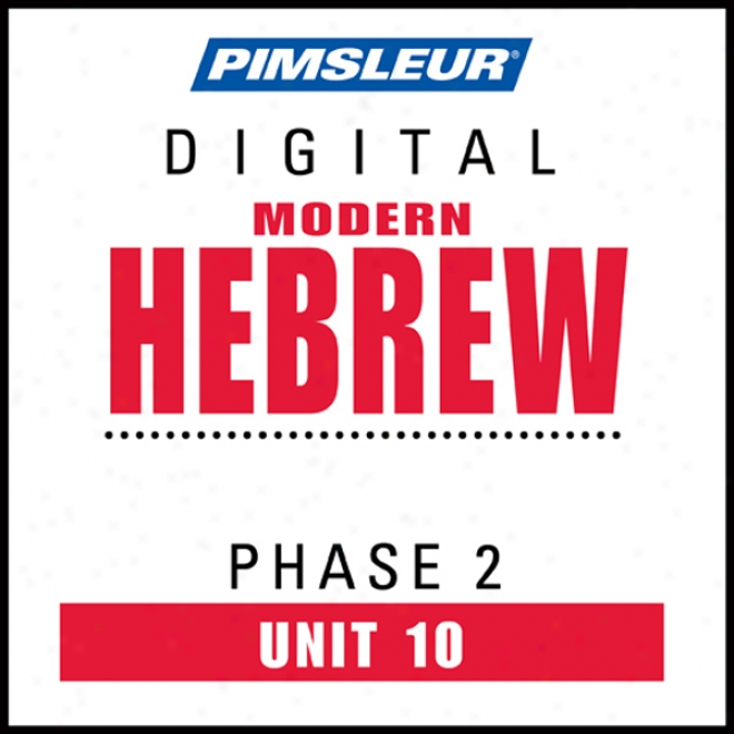 Hebrew Phase 2, Unit 10: Leanr To Speak And Interpret Hebrew With Pimsleur Language Programs