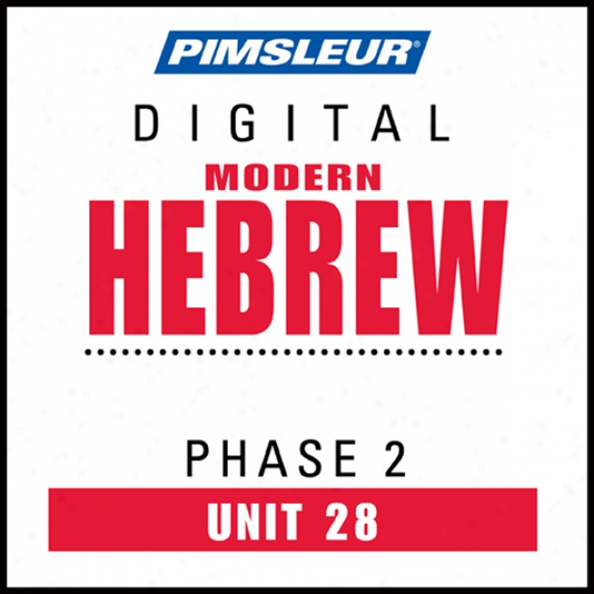 Hebrew Phase 2, Unit 28: Learn To Speak And Understand Hebrew With Pimsleur Language Programs