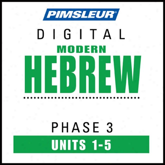 Hebrew Phase 3, Unit 01-05: Learn To Speak And Understand Hebrew With Pimsleur Language Programs