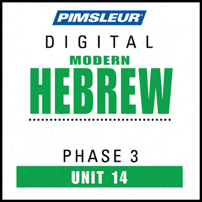 Hebrew Phase 3, Unit 14:_Learn To Speak And Mean Hebrew With Pimsleur Language Programs